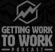 Getting Work to Work Podcast